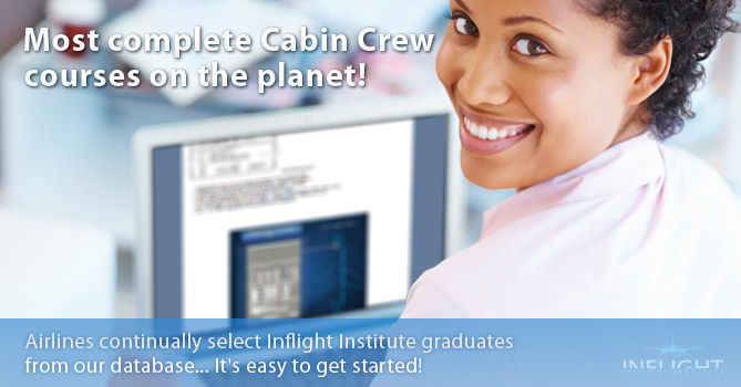 Most complete cabin crew courses on the plant! Airlines continually select Inflight Institute graduates from our database... It's easy to get started!