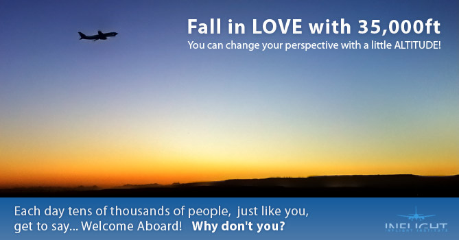 Fall in LOVE with 35,000ft. You can change your perspective with a little ALTITUDE! Each day tens of thoughts of people, just like you, get to say... Welcome Aboard! Why don't you?